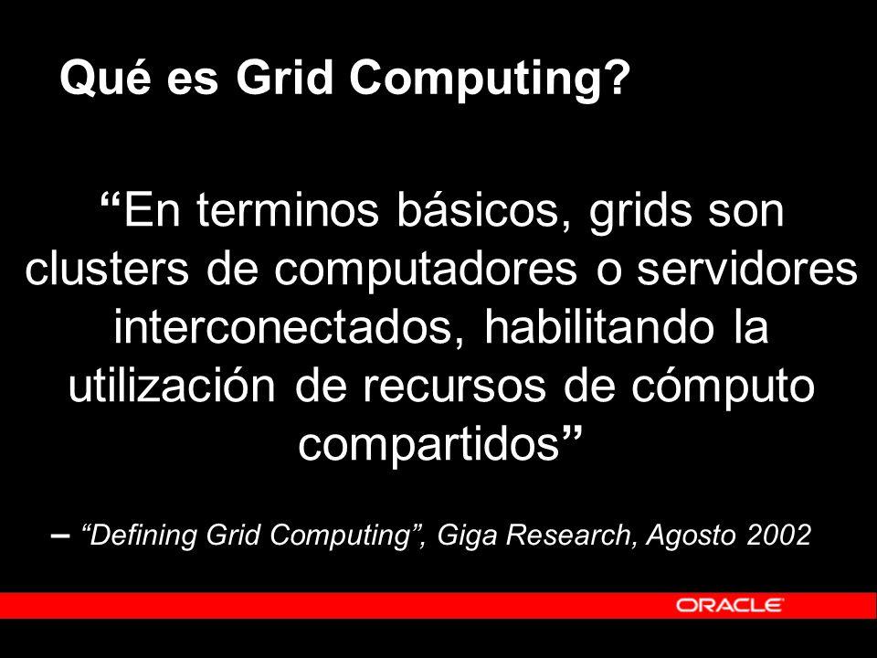 Qué es Grid Computing? En terminos básicos, grids son clusters de computadores o servidores interconectados, habilitando la utilización de recursos de