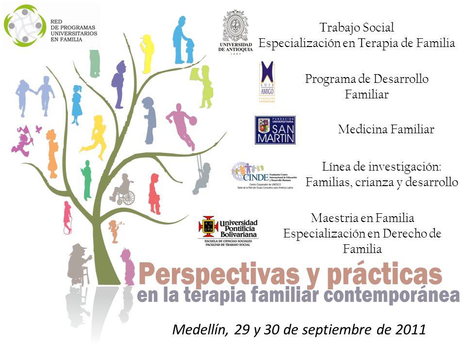 Medicina Familiar Medellín, 29 y 30 de septiembre de 2011 Trabajo Social Especialización en Terapia de Familia Línea de investigación: Familias, crianza y desarrollo Maestria en Familia Especialización en Derecho de Familia Programa de Desarrollo Familiar