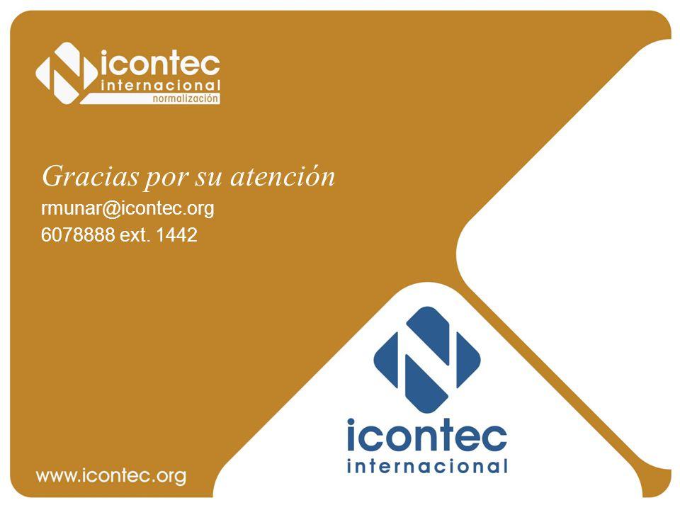 Gracias por su atención rmunar@icontec.org 6078888 ext. 1442