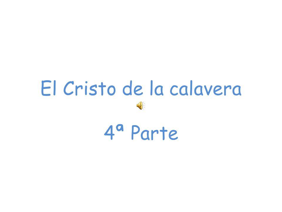 El Cristo de la calavera 4ª Parte