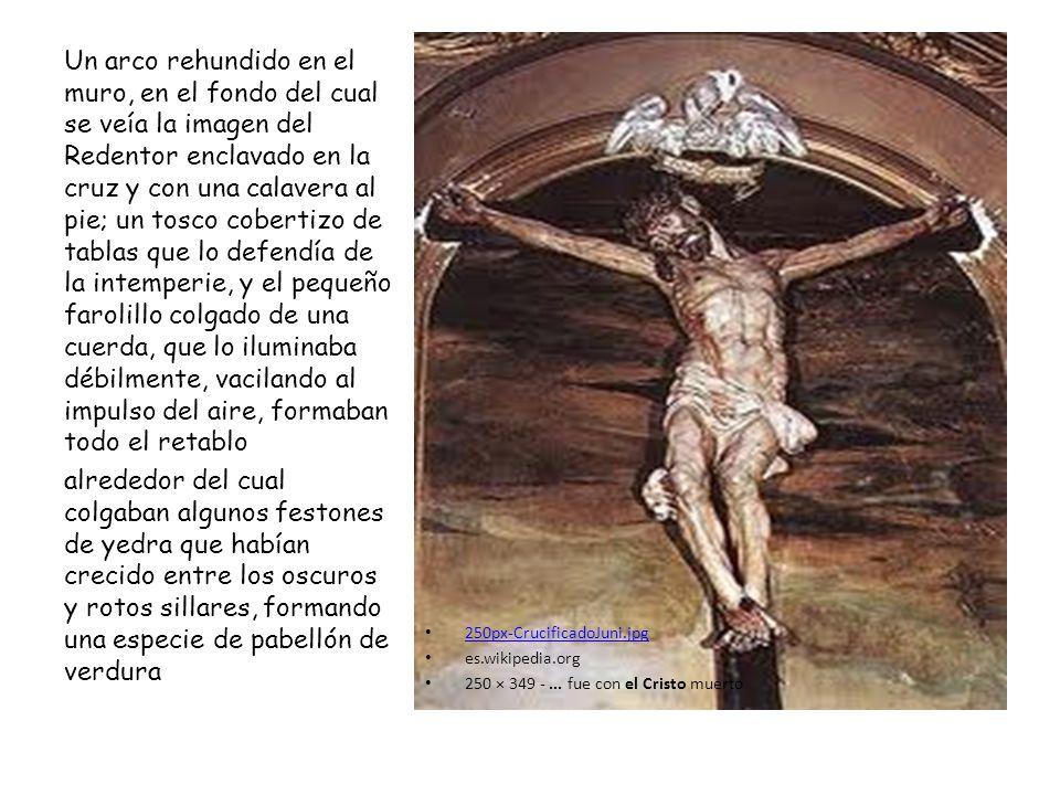 250px CrucificadoJuni.jpg 250px CrucificadoJuni.jpg es.wikipedia.org 250 × 349 -... fue con el Cristo muerto Un arco rehundido en el muro, en el fondo