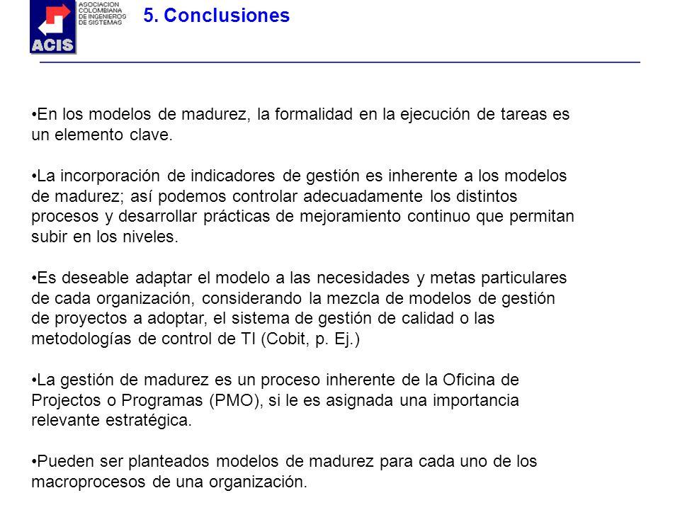 5. Conclusiones En los modelos de madurez, la formalidad en la ejecución de tareas es un elemento clave. La incorporación de indicadores de gestión es