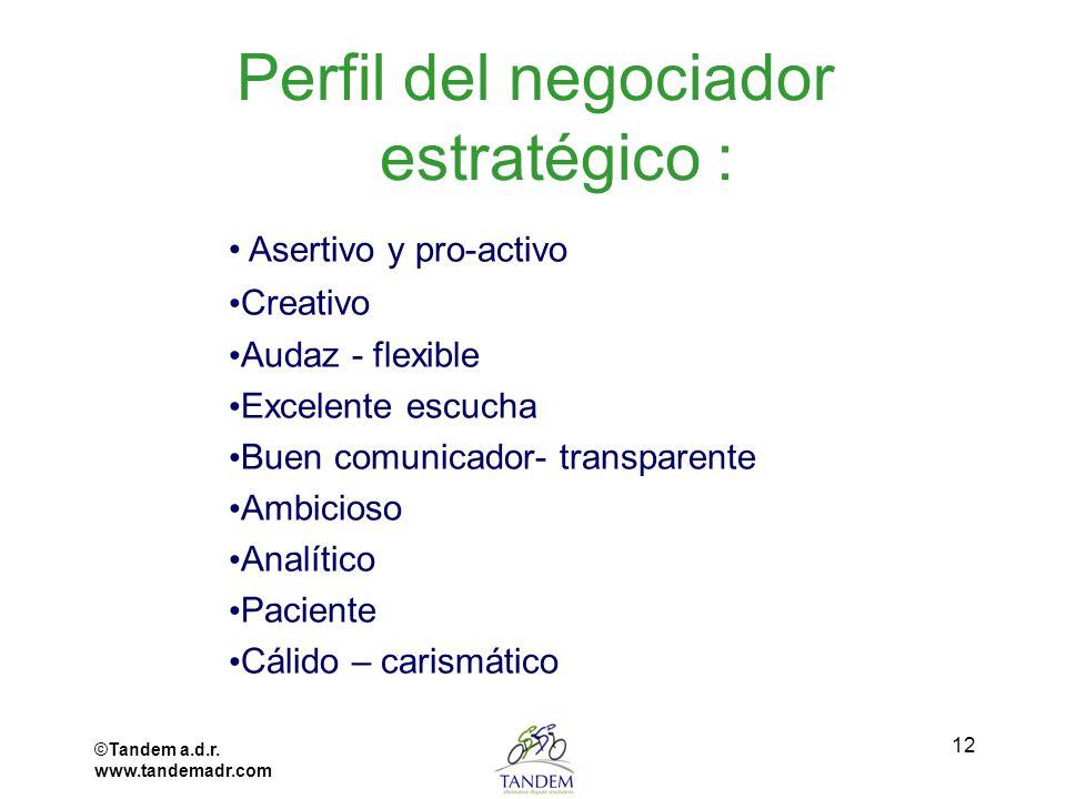 ©Tandem a.d.r. www.tandemadr.com 12 Perfil del negociador estratégico : Asertivo y pro-activo Creativo Audaz - flexible Excelente escucha Buen comunic