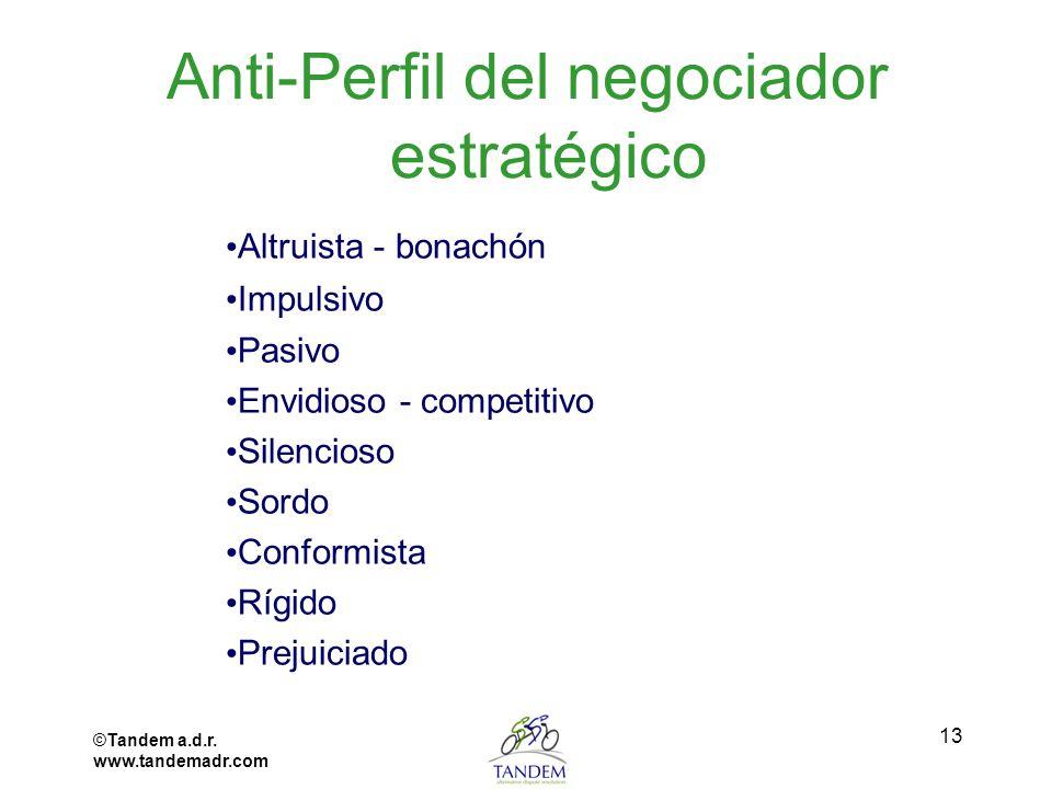 ©Tandem a.d.r. www.tandemadr.com 13 Anti-Perfil del negociador estratégico Altruista - bonachón Impulsivo Pasivo Envidioso - competitivo Silencioso So