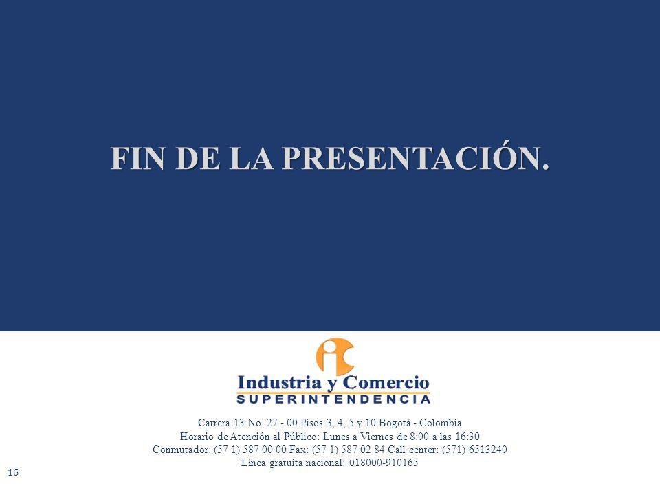 FIN DE LA PRESENTACIÓN. Carrera 13 No. 27 - 00 Pisos 3, 4, 5 y 10 Bogotá - Colombia Horario de Atención al Público: Lunes a Viernes de 8:00 a las 16:3