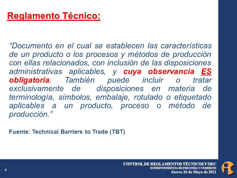 CONTROL DE REGLAMENTOS TÉCNICOS Y OEC SUPERINTENDENCIA DE INDUSTRIA Y COMERCIO Jueves 26 de Mayo de 2011 4 Reglamento Técnico: Documento en el cual se