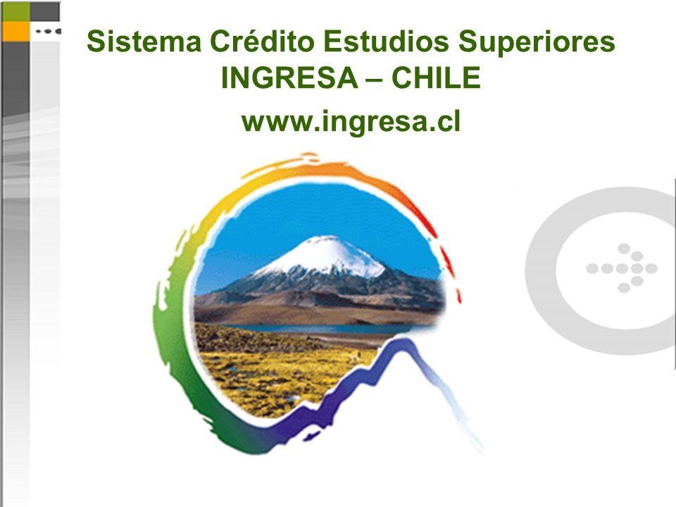 Sistema Crédito Estudios Superiores INGRESA – CHILE www.ingresa.cl
