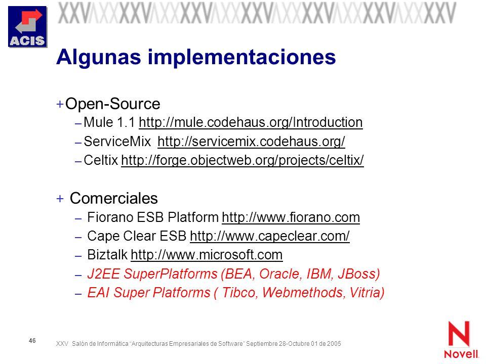 XXV Salón de Informática Arquitecturas Empresariales de Software Septiembre 28-Octubre 01 de 2005 46 Algunas implementaciones + Open-Source – Mule 1.1