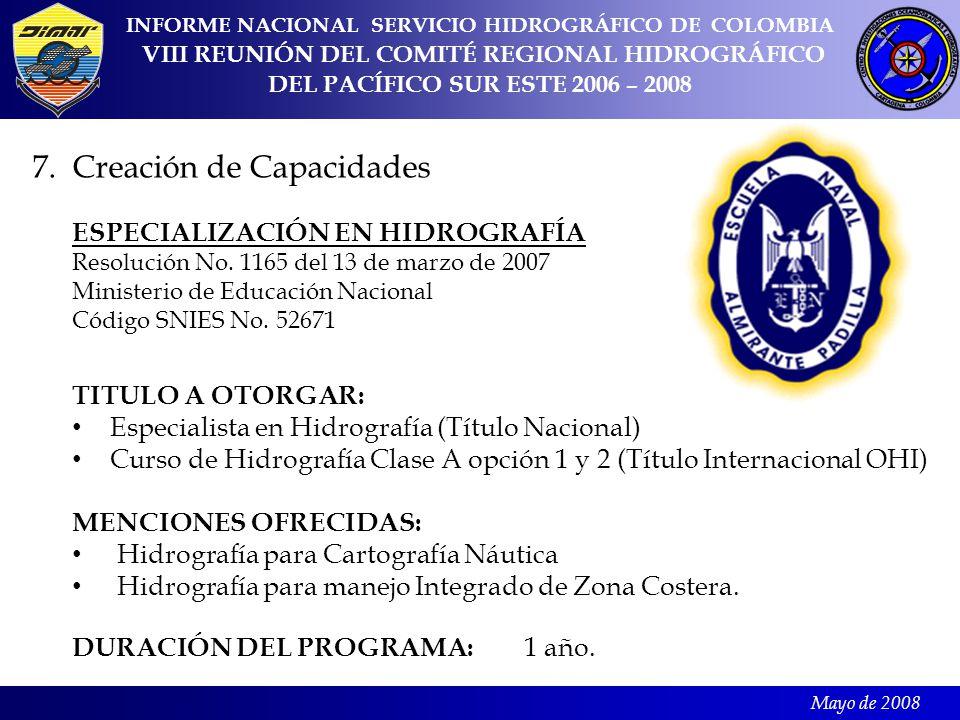 Mayo de 2008 INFORME NACIONAL SERVICIO HIDROGRÁFICO DE COLOMBIA VIII REUNIÓN DEL COMITÉ REGIONAL HIDROGRÁFICO DEL PACÍFICO SUR ESTE 2006 – 2008 7.