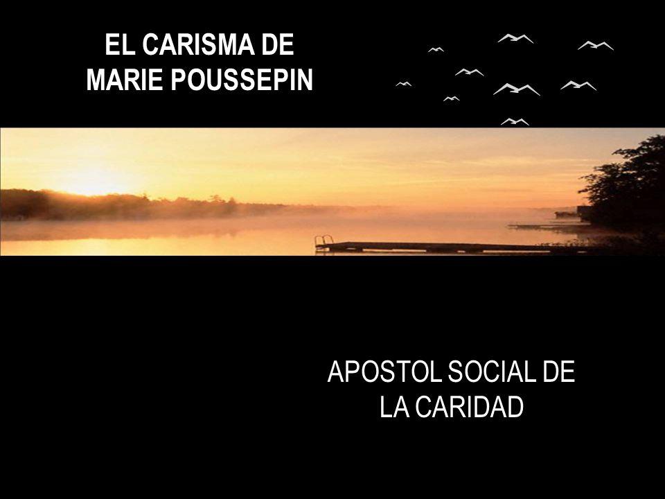 APOSTOL SOCIAL DE LA CARIDAD EL CARISMA DE MARIE POUSSEPIN