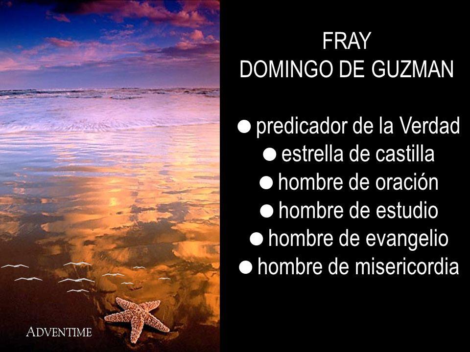 FRAY DOMINGO DE GUZMAN predicador de la Verdad estrella de castilla hombre de oración hombre de estudio hombre de evangelio hombre de misericordia