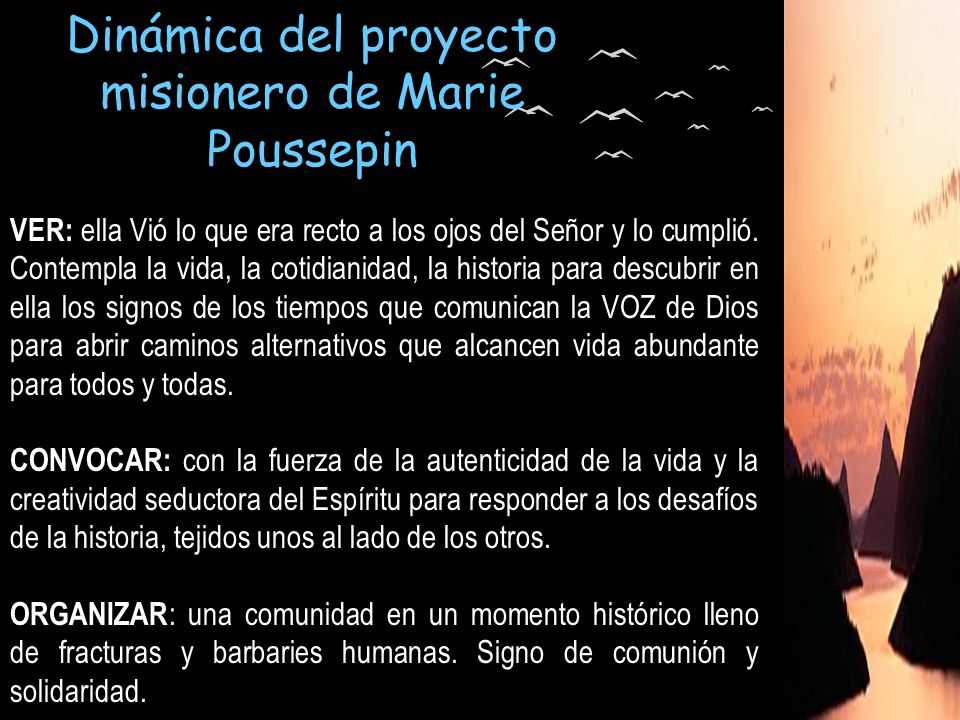 Dinámica del proyecto misionero de Marie Poussepin VER: ella Vió lo que era recto a los ojos del Señor y lo cumplió. Contempla la vida, la cotidianida