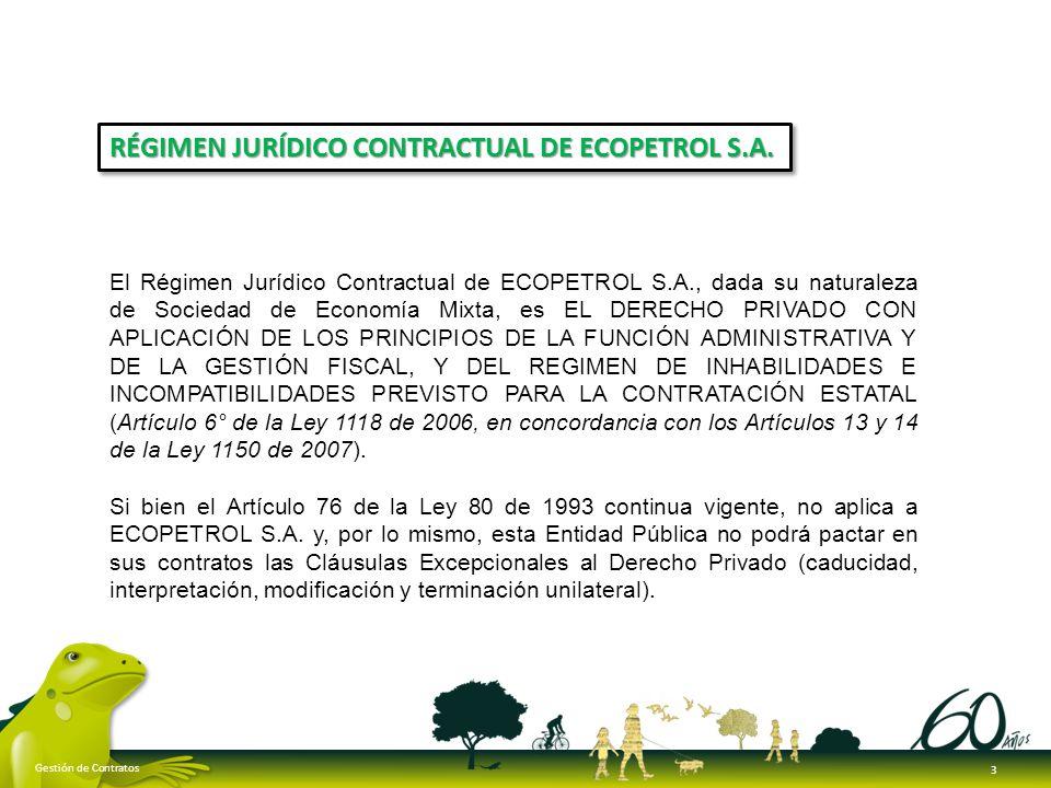 El Régimen Jurídico Contractual de ECOPETROL S.A., dada su naturaleza de Sociedad de Economía Mixta, es EL DERECHO PRIVADO CON APLICACIÓN DE LOS PRINC