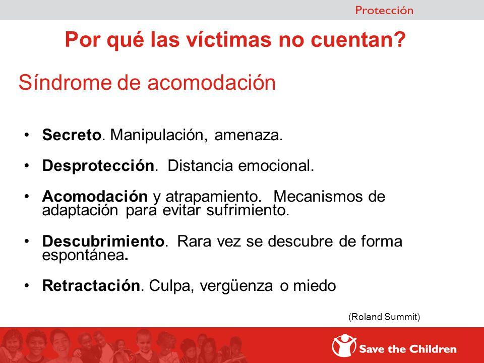 Por qué las víctimas no cuentan? Síndrome de acomodación Secreto. Manipulación, amenaza. Desprotección. Distancia emocional. Acomodación y atrapamient