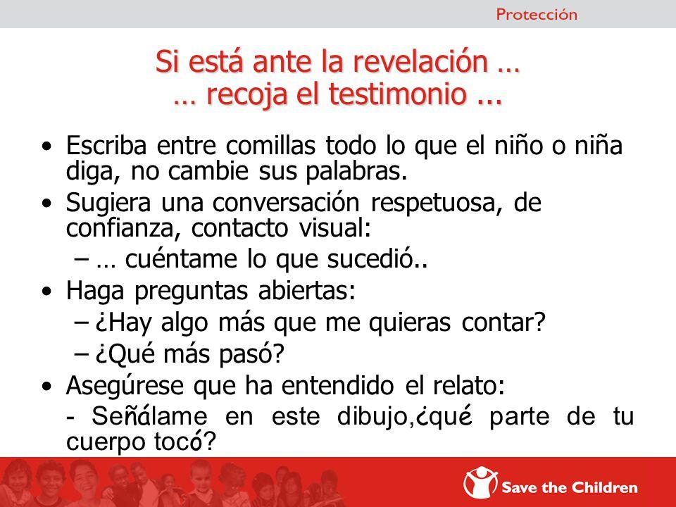 Si está ante la revelación … … recoja el testimonio... Escriba entre comillas todo lo que el niño o niña diga, no cambie sus palabras. Sugiera una con