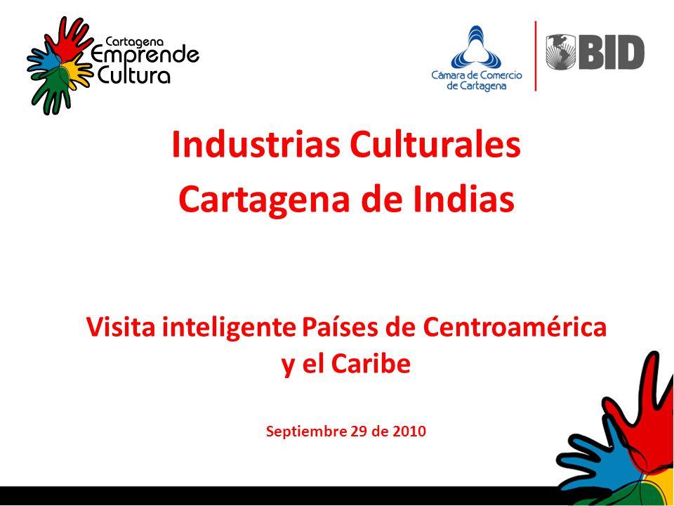 Industrias Culturales Cartagena de Indias Visita inteligente Países de Centroamérica y el Caribe Septiembre 29 de 2010