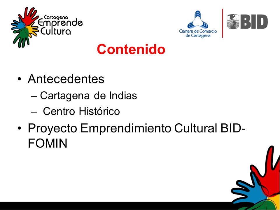 Contenido Antecedentes –Cartagena de Indias – Centro Histórico Proyecto Emprendimiento Cultural BID- FOMIN
