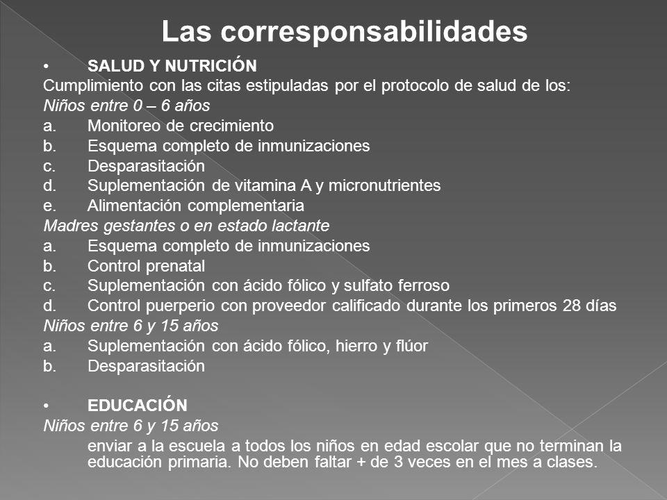 Las corresponsabilidades SALUD Y NUTRICIÓN Cumplimiento con las citas estipuladas por el protocolo de salud de los: Niños entre 0 – 6 años a.Monitoreo