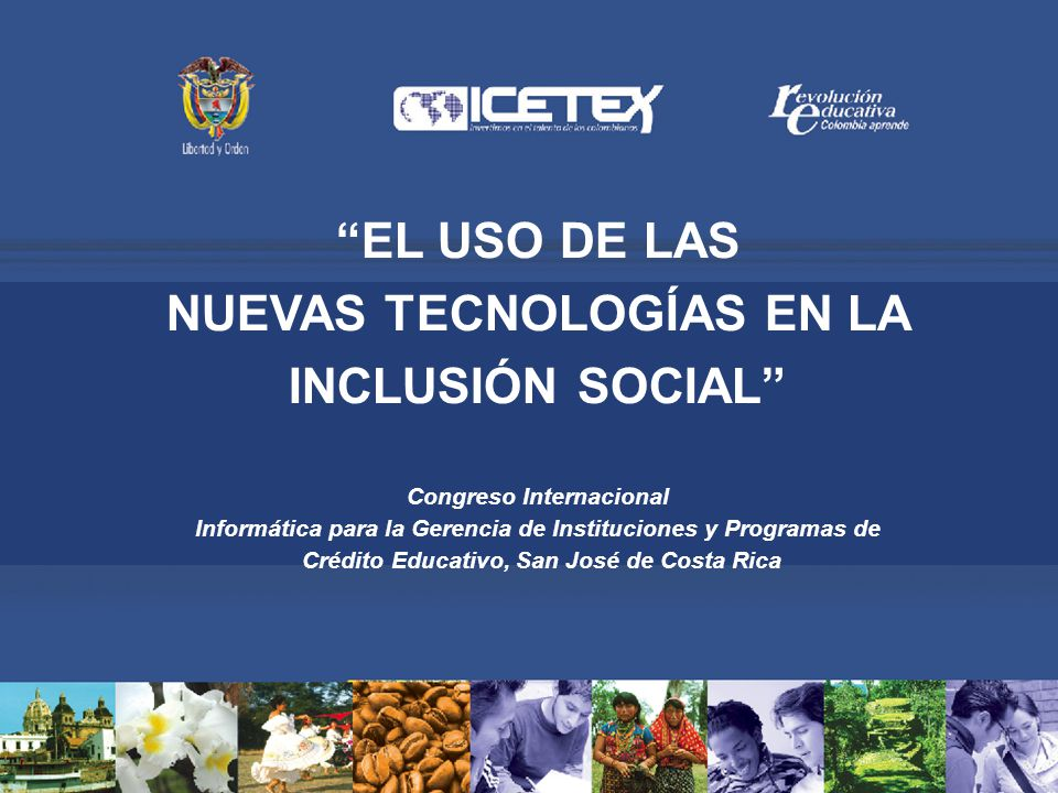 EL USO DE LAS NUEVAS TECNOLOGÍAS EN LA INCLUSIÓN SOCIAL Congreso Internacional Informática para la Gerencia de Instituciones y Programas de Crédito Ed