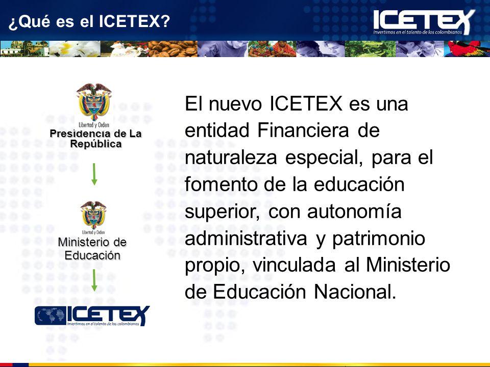 ¿Qué es el ICETEX? El nuevo ICETEX es una entidad Financiera de naturaleza especial, para el fomento de la educación superior, con autonomía administr