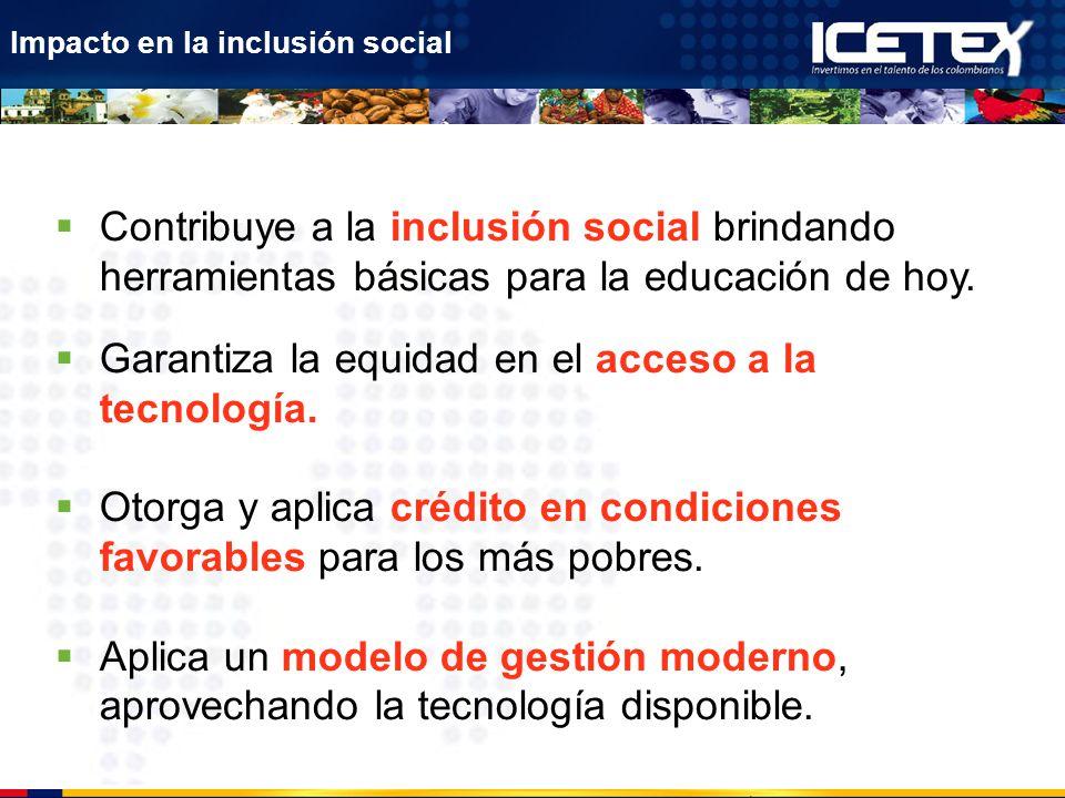 Contribuye a la inclusión social brindando herramientas básicas para la educación de hoy. Garantiza la equidad en el acceso a la tecnología. Otorga y