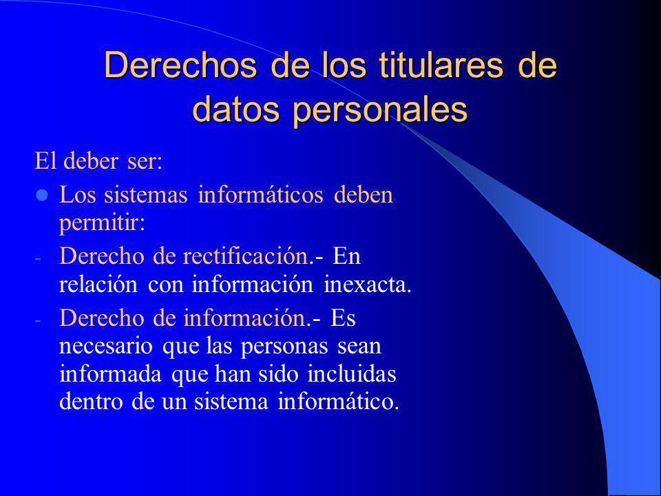 Derechos de los titulares de datos personales El deber ser: Los sistemas informáticos deben permitir: - Derecho de rectificación.- En relación con inf
