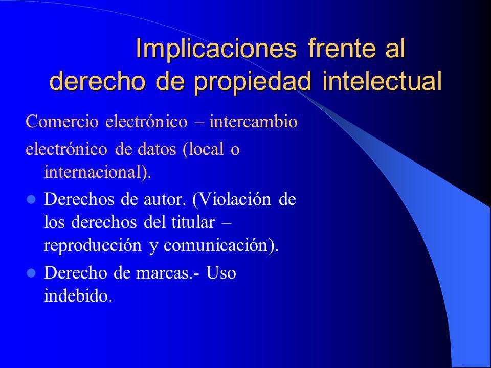 Implicaciones frente al derecho de propiedad intelectual Comercio electrónico – intercambio electrónico de datos (local o internacional). Derechos de