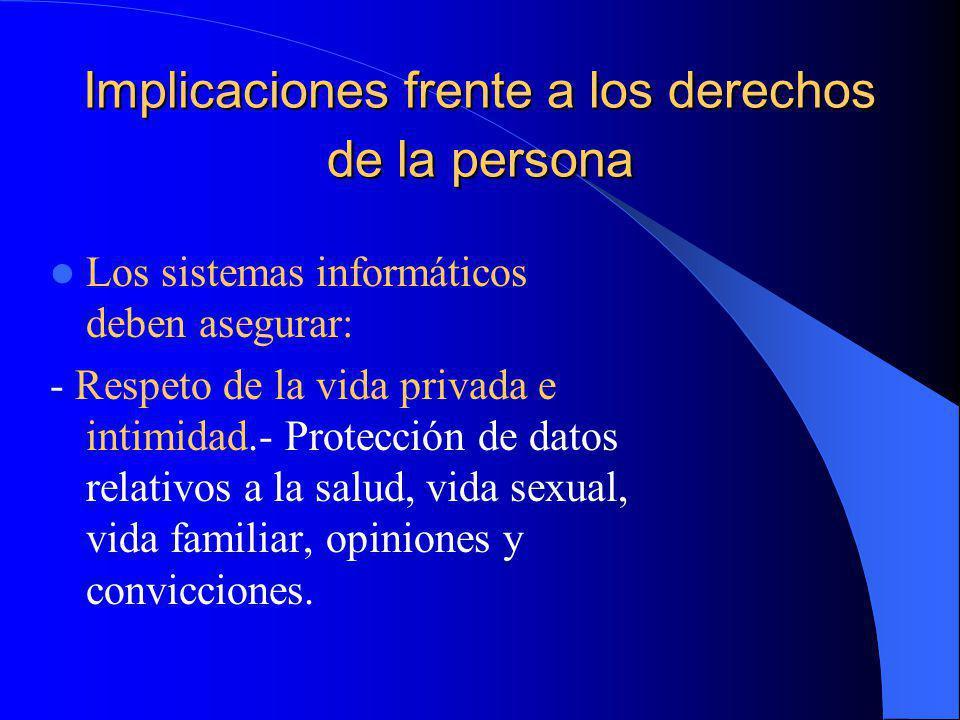 Implicaciones frente a los derechos de la persona Los sistemas informáticos deben asegurar: - Respeto de la vida privada e intimidad.- Protección de d