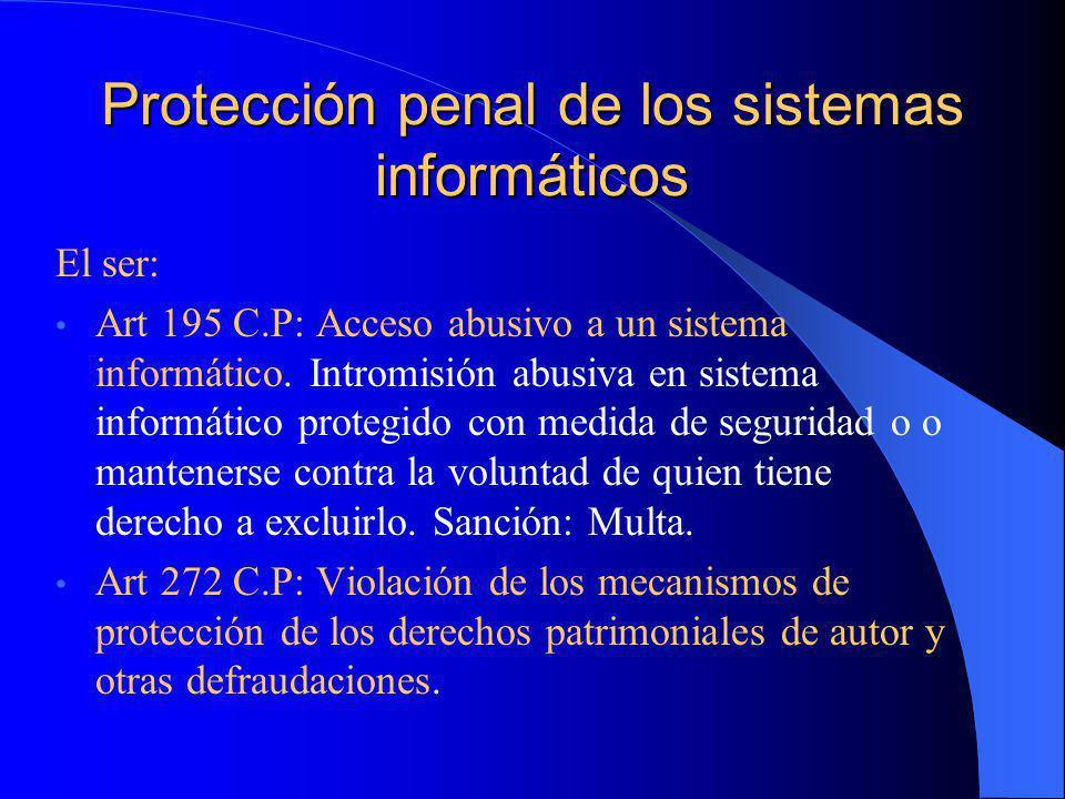 Protección penal de los sistemas informáticos El ser: Art 195 C.P: Acceso abusivo a un sistema informático. Intromisión abusiva en sistema informático
