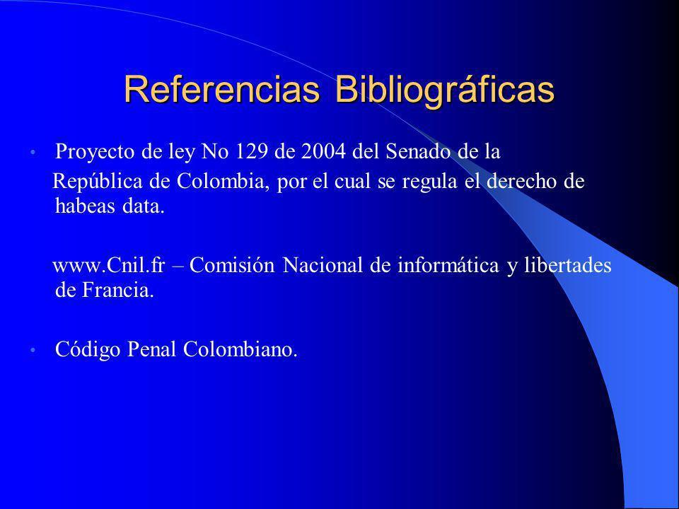 Referencias Bibliográficas Proyecto de ley No 129 de 2004 del Senado de la República de Colombia, por el cual se regula el derecho de habeas data. www
