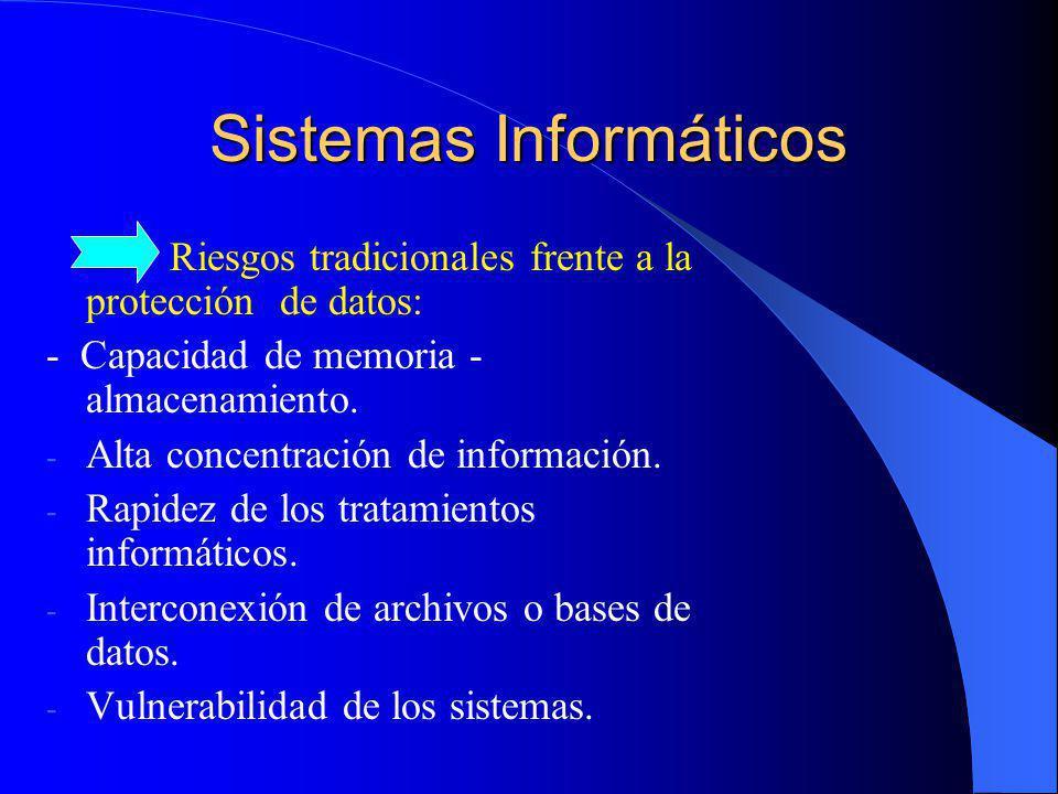 Sistemas Informáticos Riesgos tradicionales frente a la protección de datos: - Capacidad de memoria - almacenamiento. - Alta concentración de informac