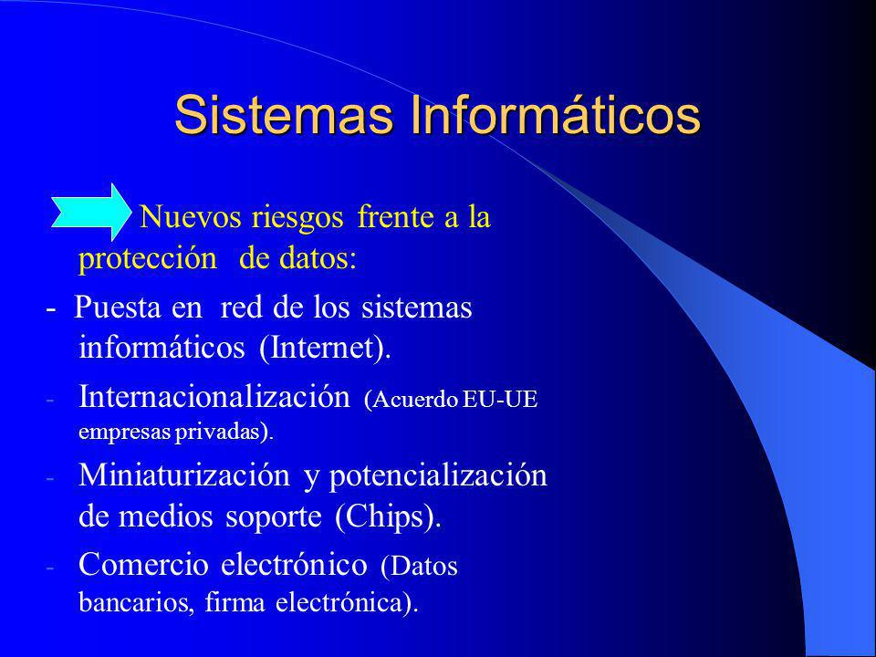 Sistemas Informáticos Nuevos riesgos frente a la protección de datos: - Puesta en red de los sistemas informáticos (Internet). - Internacionalización