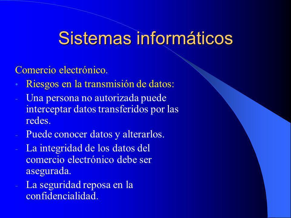 Sistemas informáticos Comercio electrónico. Riesgos en la transmisión de datos: - Una persona no autorizada puede interceptar datos transferidos por l