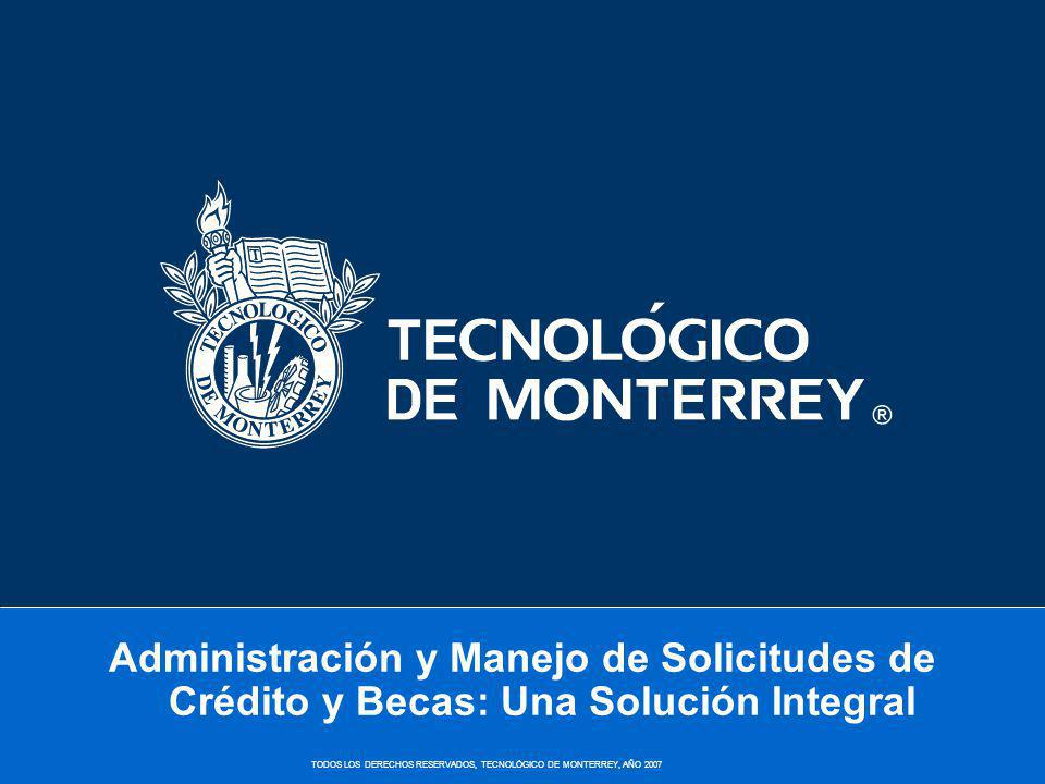 TODOS LOS DERECHOS RESERVADOS, TECNOLÓGICO DE MONTERREY, AÑO 2007 Becas Complementarias Representan un 20% adicional a la beca con que cuenta el alumno.