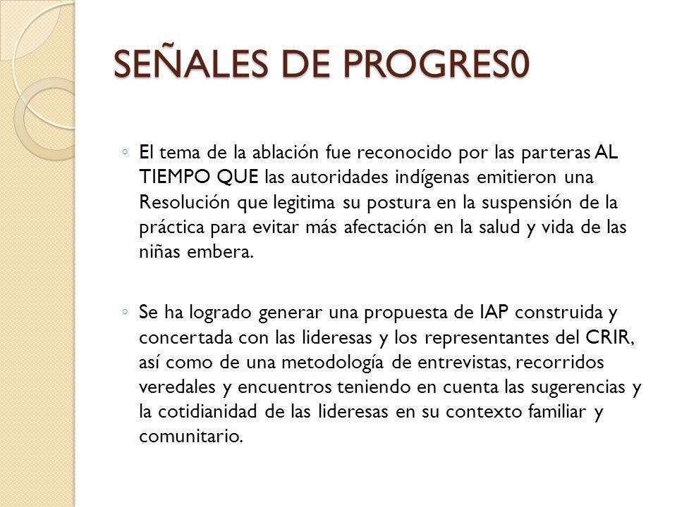 SEÑALES DE PROGRES0 El tema de la ablación fue reconocido por las parteras AL TIEMPO QUE las autoridades indígenas emitieron una Resolución que legiti