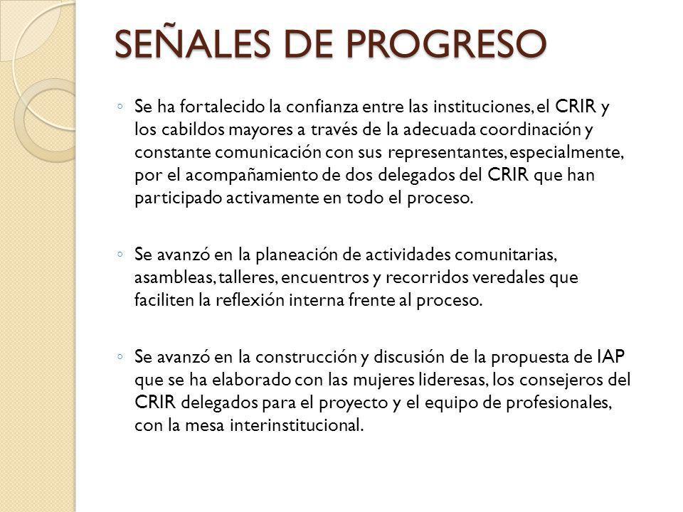 SEÑALES DE PROGRESO Se ha fortalecido la confianza entre las instituciones, el CRIR y los cabildos mayores a través de la adecuada coordinación y cons