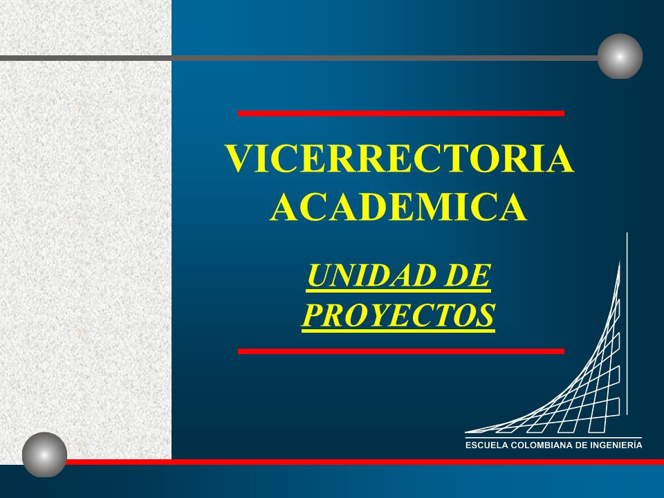 VICERRECTORIA ACADEMICA UNIDAD DE PROYECTOS