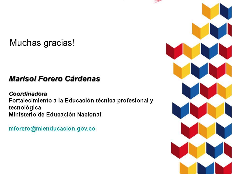 Muchas gracias! Marisol Forero Cárdenas Coordinadora Fortalecimiento a la Educación técnica profesional y tecnológica Ministerio de Educación Nacional