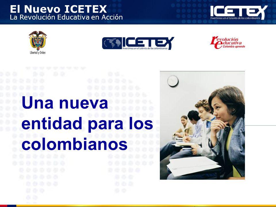 El Nuevo ICETEX La Revolución Educativa en Acción Una nueva entidad para los colombianos