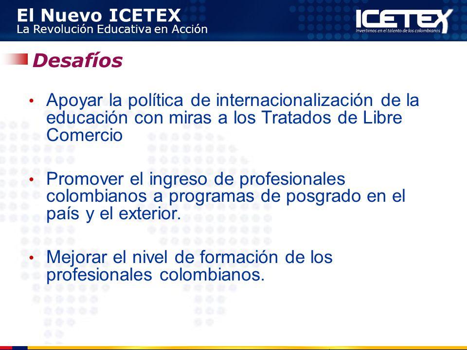 El Nuevo ICETEX La Revolución Educativa en Acción Apoyar la política de internacionalización de la educación con miras a los Tratados de Libre Comerci