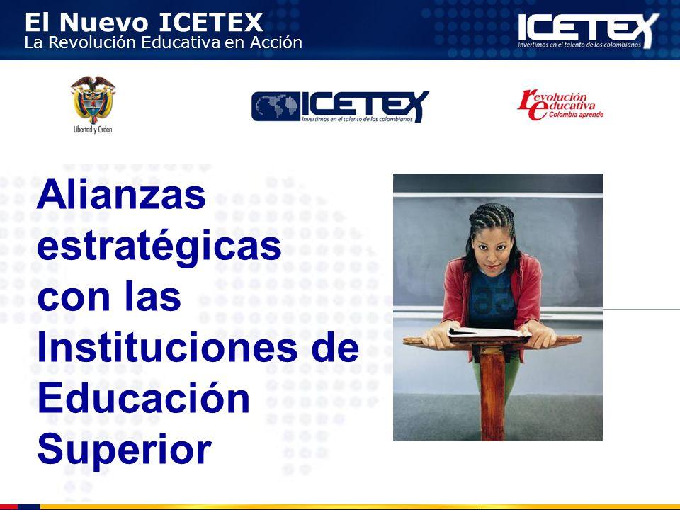 El Nuevo ICETEX La Revolución Educativa en Acción Alianzas estratégicas con las Instituciones de Educación Superior