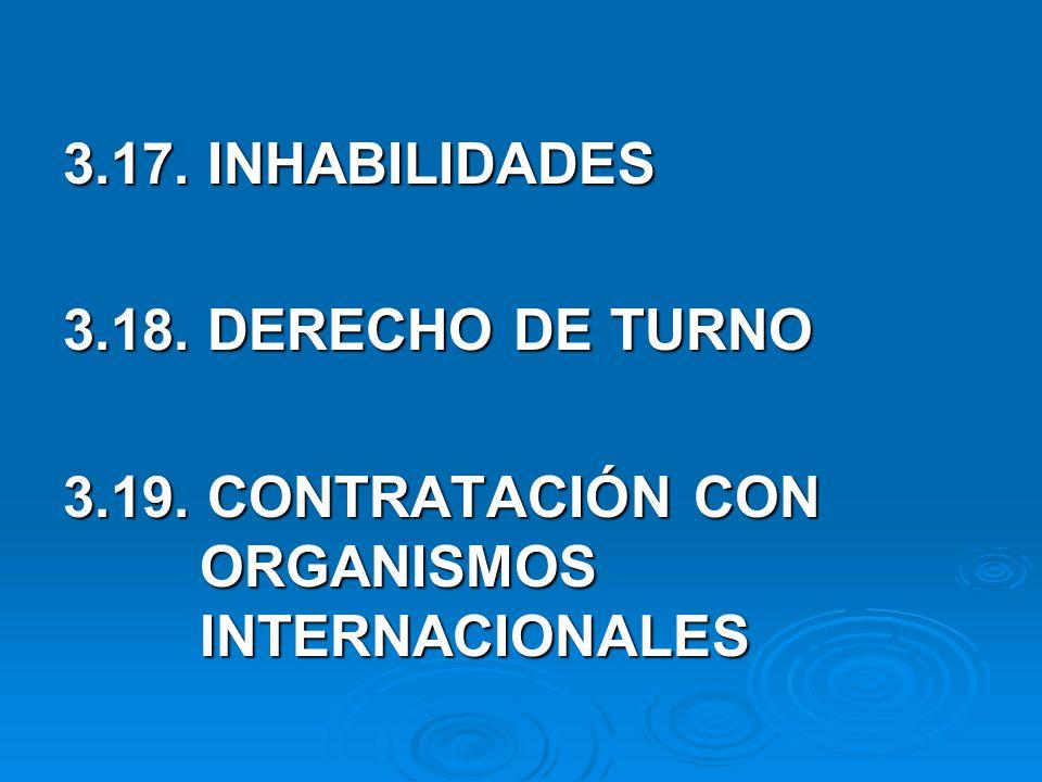 3.17. INHABILIDADES 3.18. DERECHO DE TURNO 3.19. CONTRATACIÓN CON ORGANISMOS INTERNACIONALES