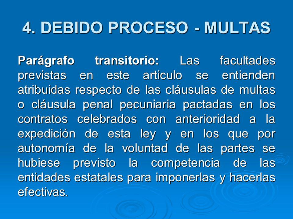 4. DEBIDO PROCESO - MULTAS Parágrafo transitorio: Las facultades previstas en este articulo se entienden atribuidas respecto de las cláusulas de multa