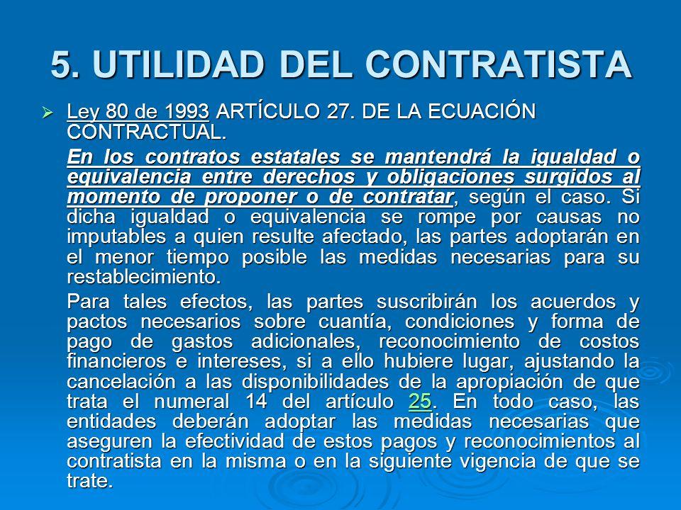 5.UTILIDAD DEL CONTRATISTA Ley 80 de 1993 ARTÍCULO 27.