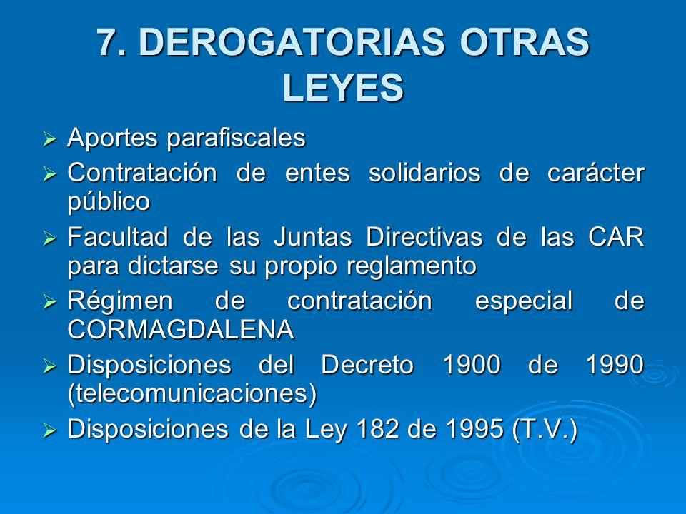 7. DEROGATORIAS OTRAS LEYES Aportes parafiscales Aportes parafiscales Contratación de entes solidarios de carácter público Contratación de entes solid