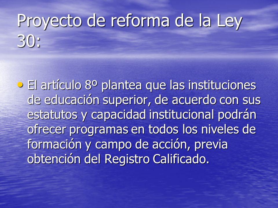 Proyecto de reforma de la Ley 30: El artículo 8º plantea que las instituciones de educación superior, de acuerdo con sus estatutos y capacidad institu