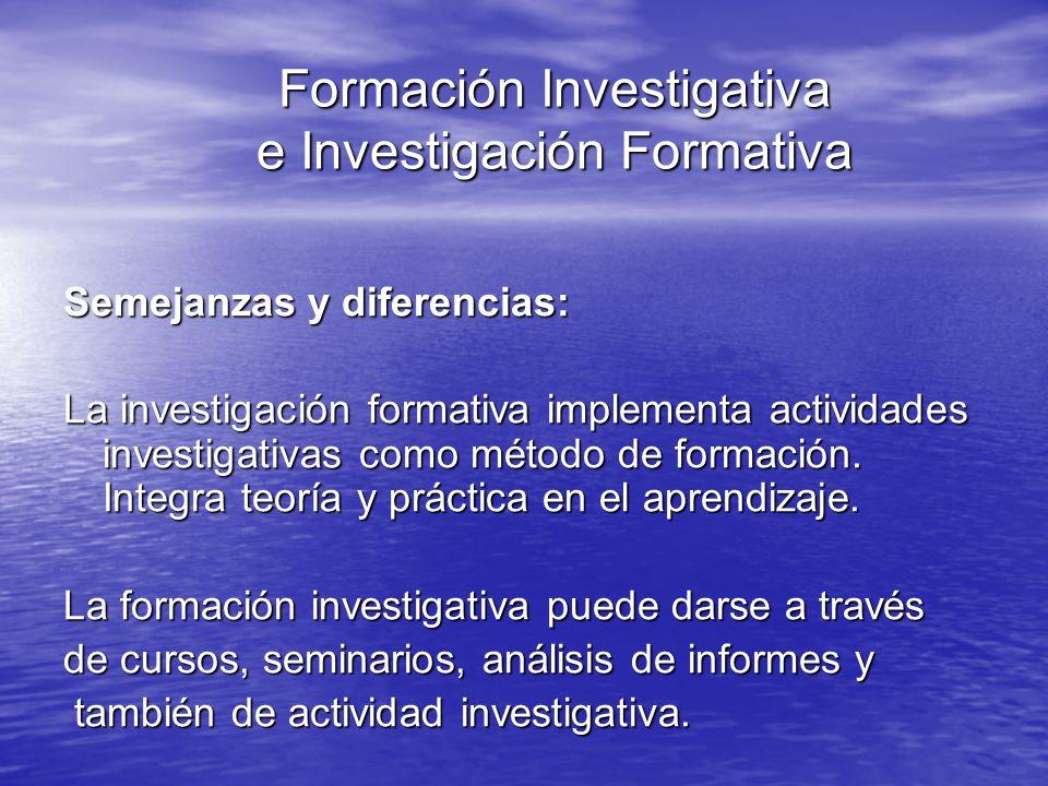 Formación Investigativa e Investigación Formativa Formación Investigativa e Investigación Formativa Semejanzas y diferencias: La investigación formati