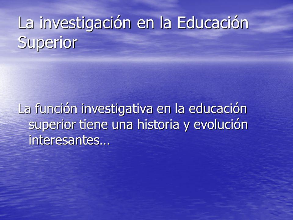 La investigación en la Educación Superior La función investigativa en la educación superior tiene una historia y evolución interesantes…