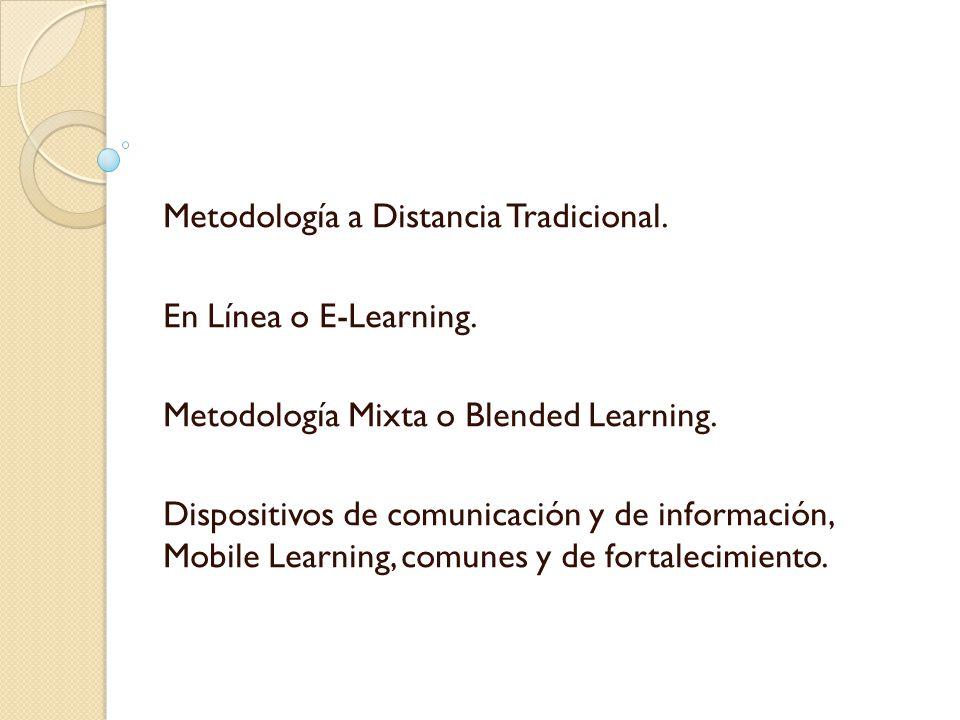 Metodología a Distancia Tradicional. En Línea o E-Learning. Metodología Mixta o Blended Learning. Dispositivos de comunicación y de información, Mobil