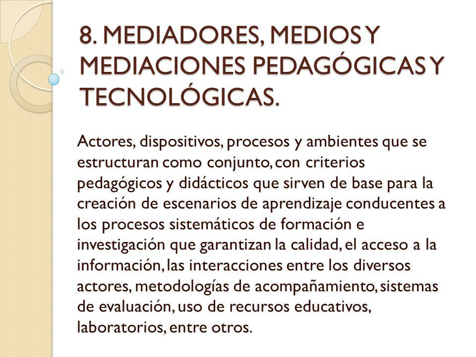 8. MEDIADORES, MEDIOS Y MEDIACIONES PEDAGÓGICAS Y TECNOLÓGICAS. Actores, dispositivos, procesos y ambientes que se estructuran como conjunto, con crit